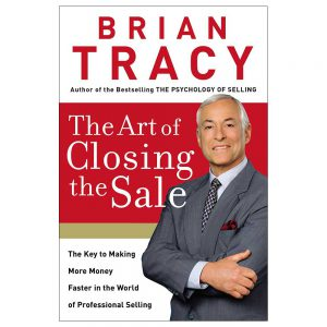 The Art of Closing the Sale: The Key to Making More Money Faster in the World of Professional Selling Book by Brian Tracy